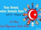 23 Nisan Ulusal Egemenlik ve Çocuk Bayramı Sözleri