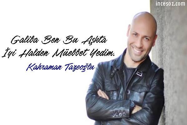 Kahraman Tazeoğlu En Güzel Aşk Sözleri